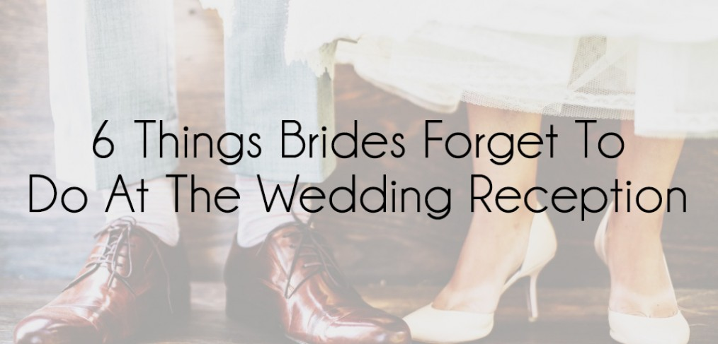 6 Things Brides Forget To Do At The Wedding Reception Simply
